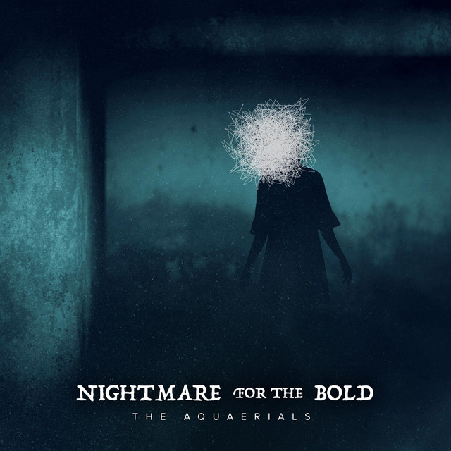 The Aquaerials – Nightmare for the Bold (Spotify)