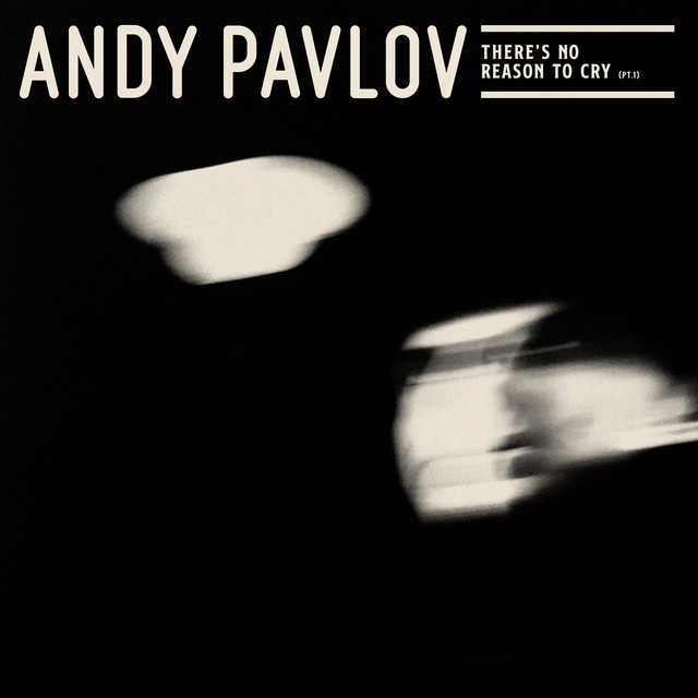 Andy Pavlov – There's No Reason To Cry – Pt. 1 (Spotify)