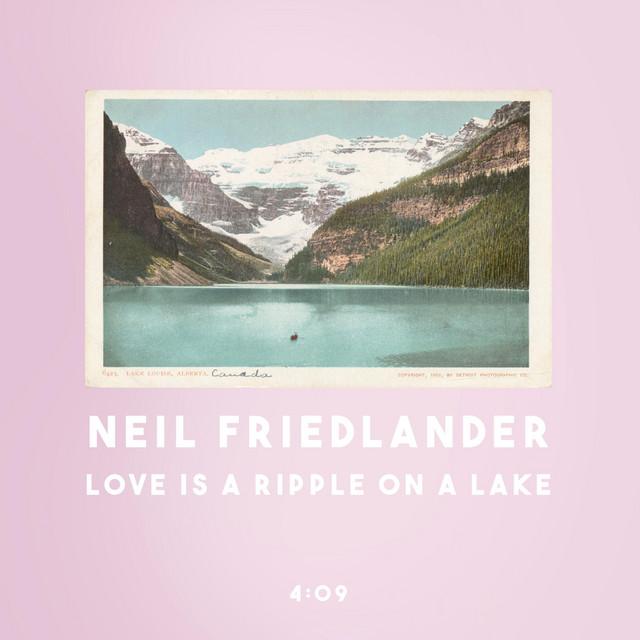 Neil Friedlander – Love Is a Ripple on a Lake (Spotify)
