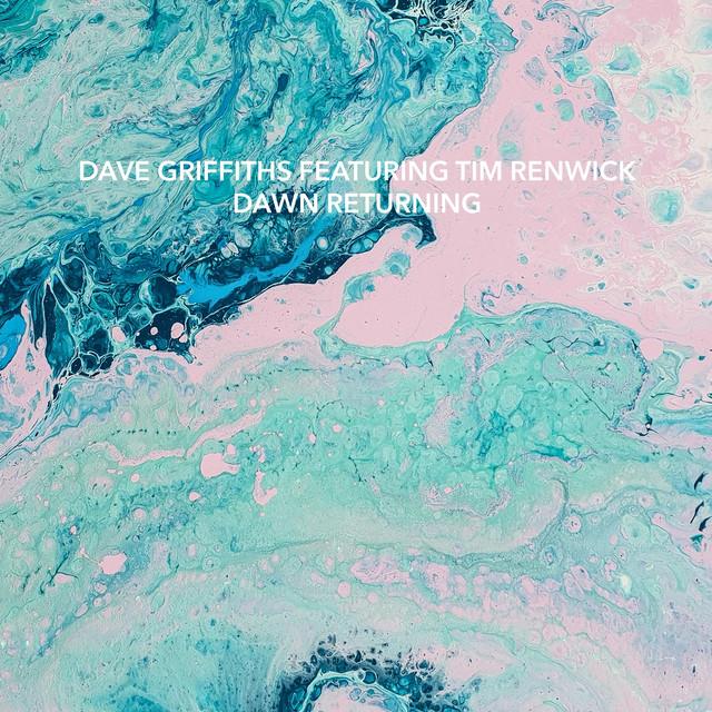 Dave Griffiths, Tim Renwick – Dawn Returning (Spotify)