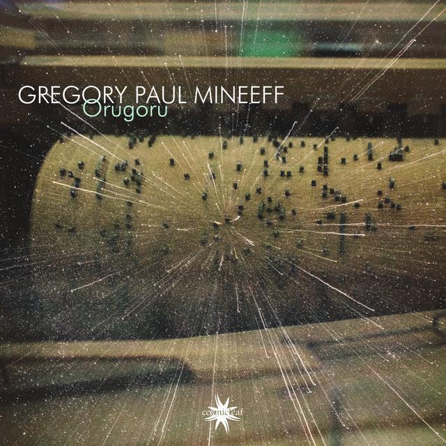 Gregory Paul Mineeff – Orugoru (Spotify)