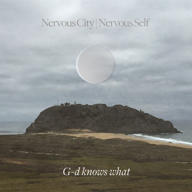 Nervous City Nervous Self – G-d knows what (Spotify)
