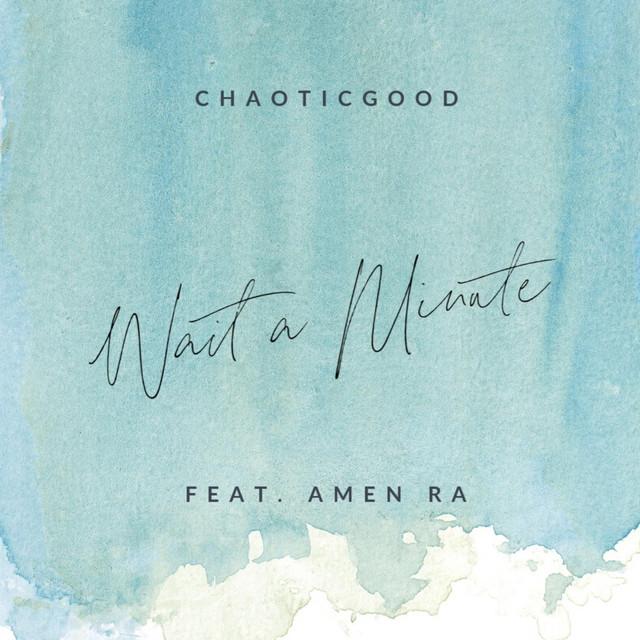 Chaoticgood, Amen Ra – Wait a Minute (Spotify)