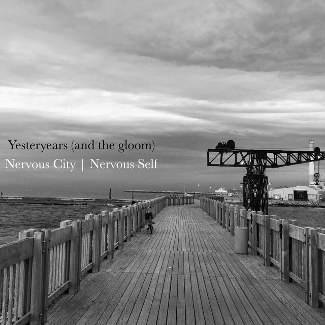 Nervous City Nervous Self – Yesteryears (and the gloom) (Spotify)