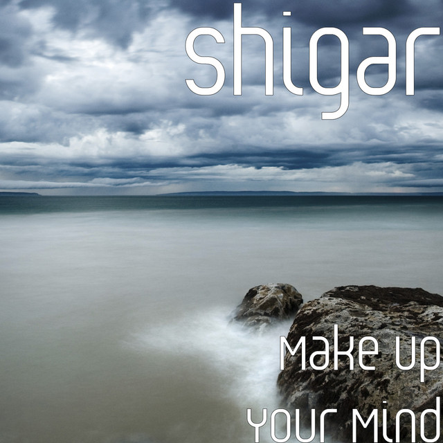 shigar – Make up Your Mind (Spotify)
