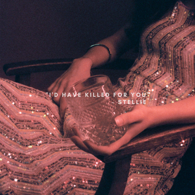 Stellie – I'd Have Killed For You (Spotify)