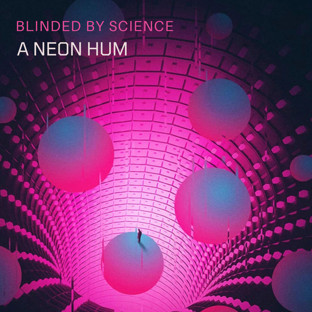 Blinded by Science – A Neon Hum (Spotify)