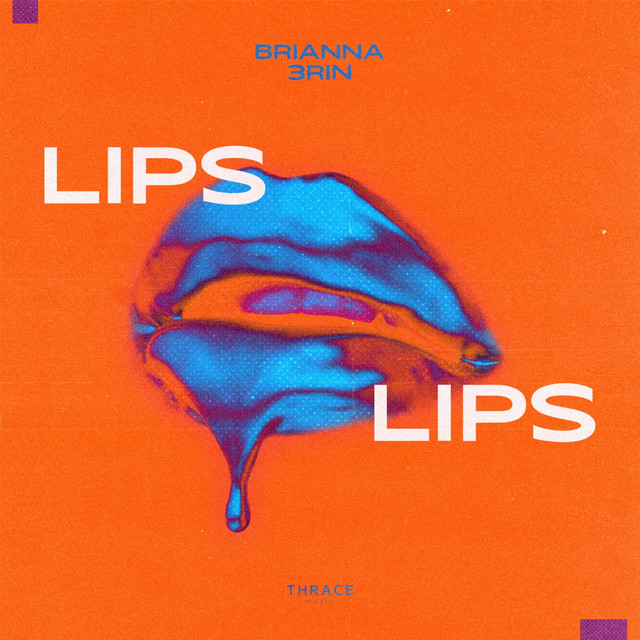 Brianna, 3RIN – Lips Lips (Spotify)