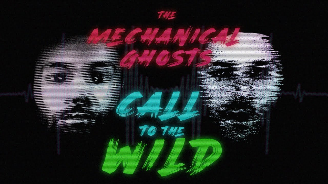 Call To The Wild – The Mechanical Ghosts (Video)