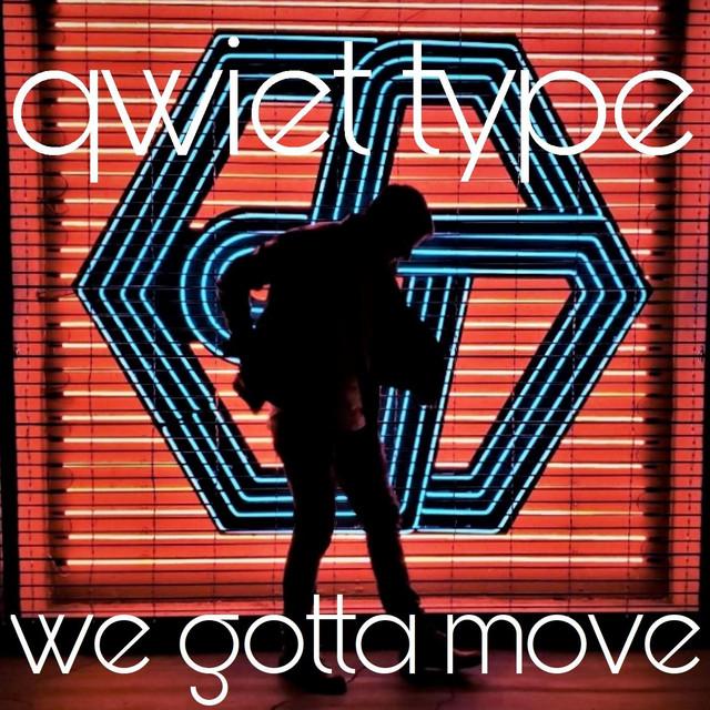 Qwiet Type – We Gotta Move (Spotify)