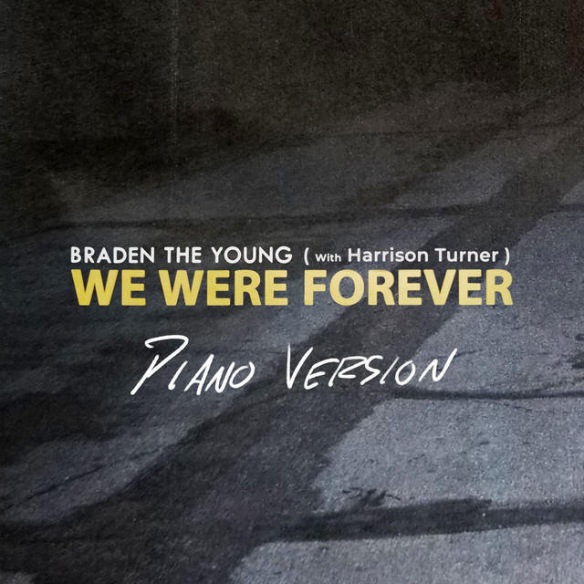 Braden the Young – We Were Forever – Piano Version (Spotify)