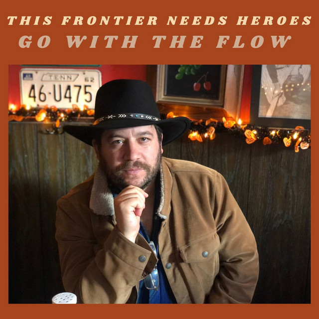 This Frontier Needs Heroes – Go With the Flow (Spotify)