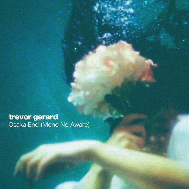 Trevor Gerard – Osaka End (Mono No Aware) (Spotify)
