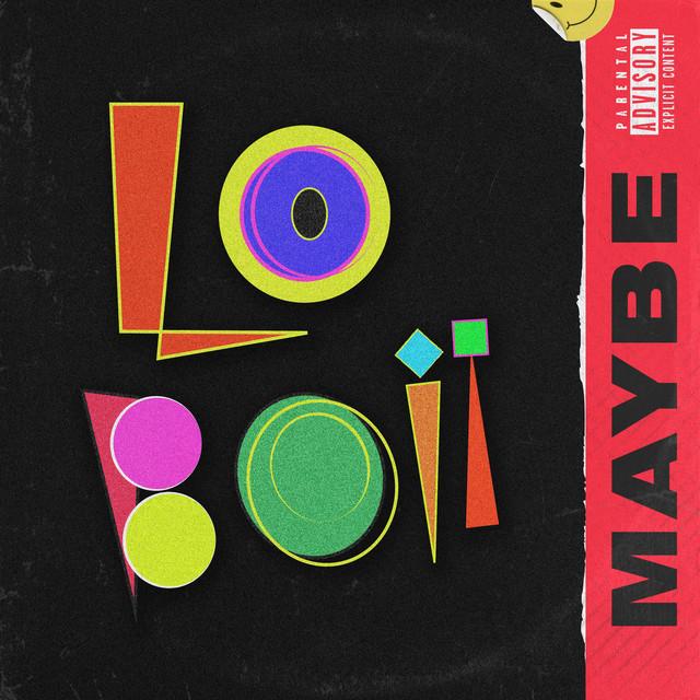 Lo Boii – Maybe (Spotify)