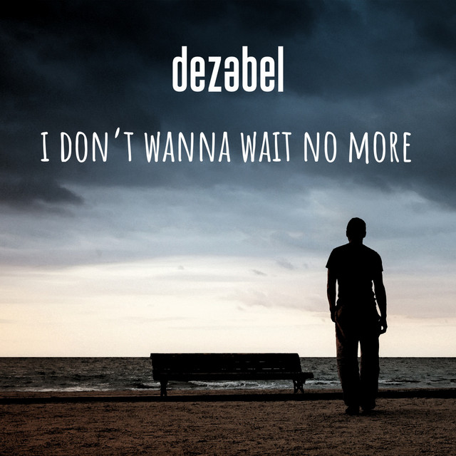 dezabel – I Don't Wanna Wait No More! (Spotify)
