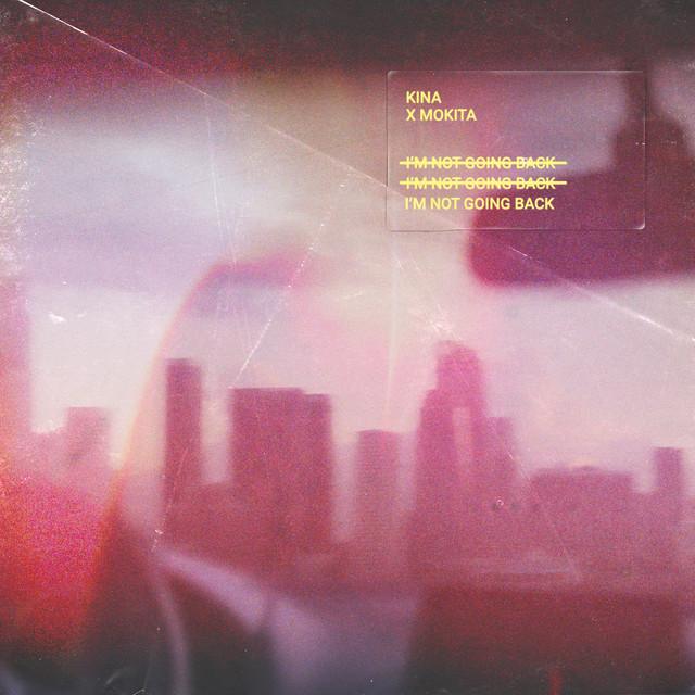 Kina, Mokita – I'm Not Going Back (feat. Mokita) (Spotify)