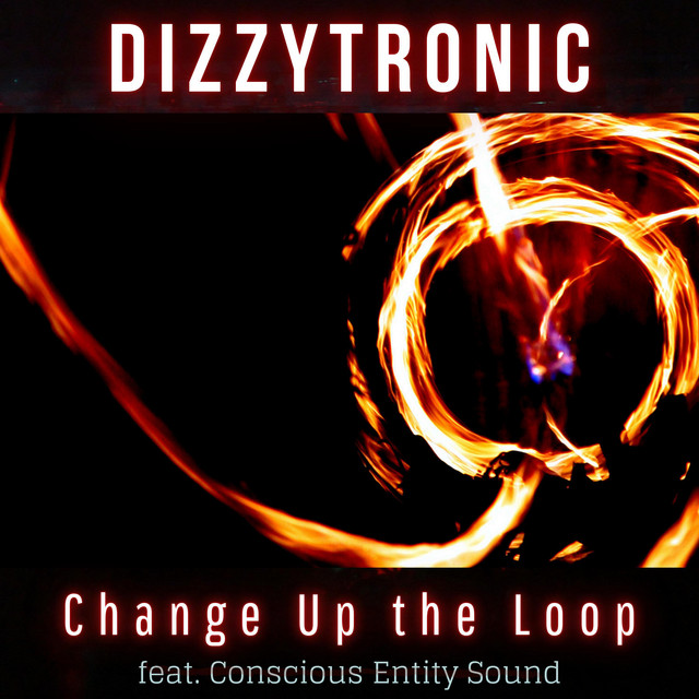 Dizzytronic, Conscious Entity Sound – Change Up the Loop (Spotify)