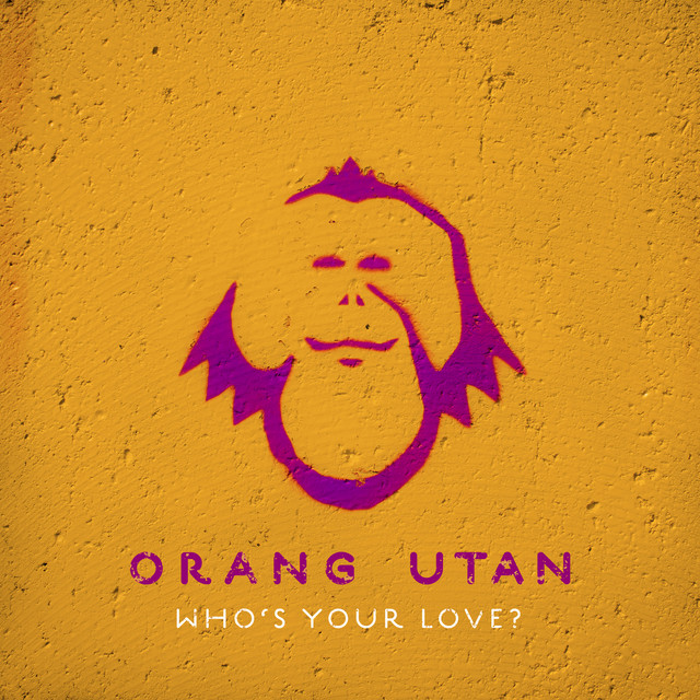 Orang Utan – Who's Your Love? (Spotify)