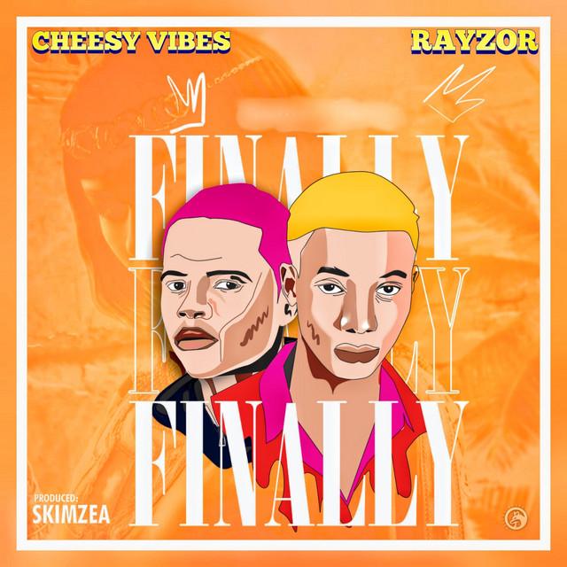 Cheesy Vibes, Rayzor – Finally (Spotify)