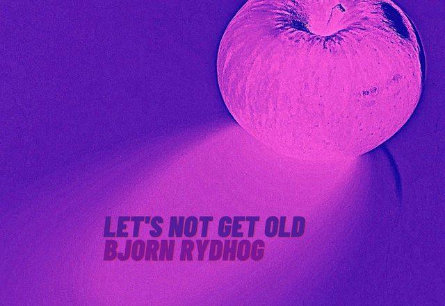 Bjorn Rydhog - Let's Not Get Old (Spotify), Blogwave music genre, Nagamag Magazine